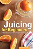 Juicing for Beginners: The Essential Guide to Juicing Recipes and Juicing for Weight Loss by Rockridge Press (2013) Paperback