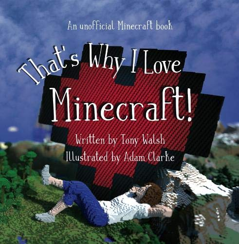 That's Why I Love Minecraft: An Unofficial Illustrated Minecraft ()
