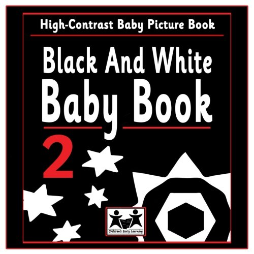 Black And White Baby Book 2: High Contrast Baby Book: Volume 2 (Black And White Baby Books)