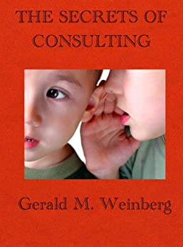The Secrets of Consulting: A Guide to Giving and Getting Advice Successfully (Consulting Secrets Book 1) (English Edition) von [Weinberg, Gerald]
