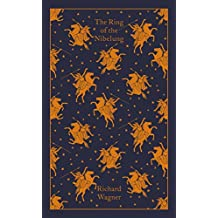 The Ring of the Nibelung (A Penguin Classics Hardcover)