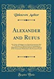 Alexander and Rufus: Or a Series of Dialogues on Church Communion; Part I. Vindication of Scriptural Church Communion in Opposition to Latitudinarian ... in the Secession Church (Classic Reprint)