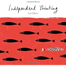 Independent Thinking by Ian Gilbert (2014-02-18)
