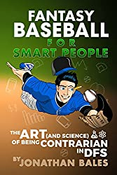 Fantasy Baseball for Smart People: The Art (and Science) of Being Contrarian in DFS (English Edition)