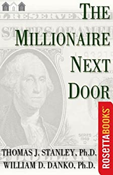 The Millionaire Next Door by [Stanley Ph.D., Thomas J.]