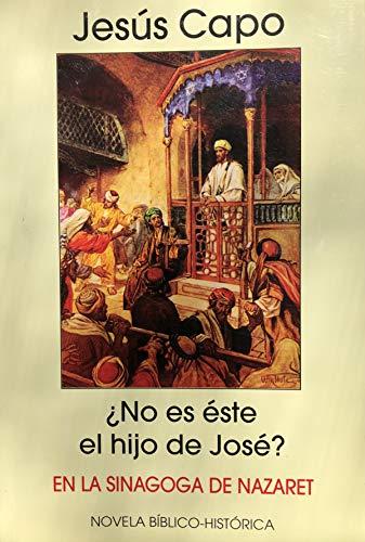 ¿No es éste el hijo de José?: En la sinagoga de Nazaret (Evangelio (novelado) nº 14) por Jesús Capo