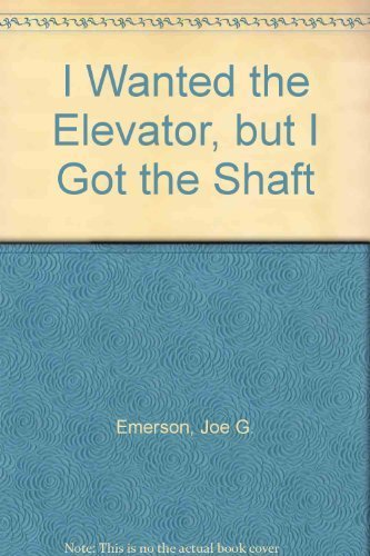 I Wanted the Elevator, but I Got the Shaft: Inspiration for Life's Ups and Downs by Joe G. Emerson (1993-09-03) - Ups Emerson