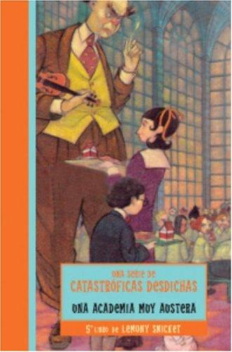 The Austere Academy (Una serie de catastroficas desdichas / A Series of Unfortunate Events) por Lemony Snicket