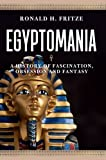 Front cover for the book Egyptomania: A History of Fascination, Obsession and Fantasy by Ronald H. Fritze