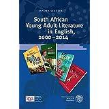 South African Young Adult Literature in English, 2000–2014 (Studien zur europäischen Kinder- und Jugendliteratur/Studies in European Children's and Young Adult Literature)