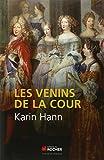 Les venins de la Cour / Karin Hann | Hann, Karin. Auteur