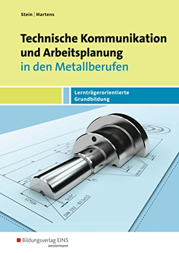 Technische Kommunikation und Arbeitsplanung in den Metallberufen: Lernträgerorientierte Grundbildung: Schülerband