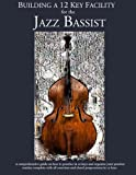 Constructing Walking Jazz Bass Lines Book IV Building a 12 key facility for the jazz bassist Upright bass & electric bass edition( book & mp3 playalong ) (English Edition)