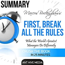 Marcus Buckingham's First Break All the Rules: What the World's Greatest Managers Do Differently Summary
