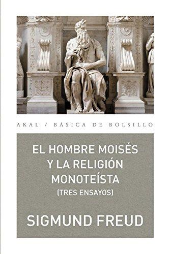 El hombre Moisés y la religión monoteísta: tres ensayos (Básica de Bolsillo) por Sigmund Freud