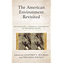The American Environment Revisited: Environmental Historical Geographies of the United States