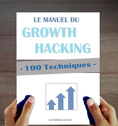 100 Techniques de Growth Hacking en français :  Le Manuel du Growth Hacking