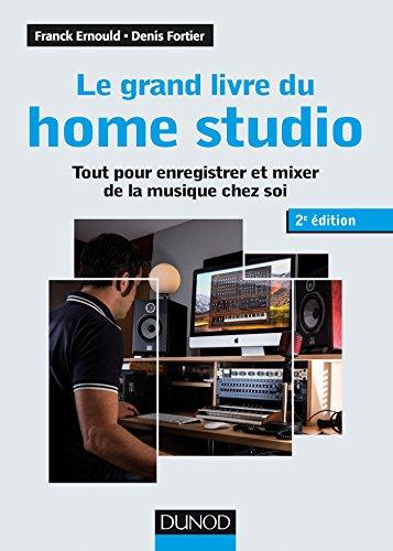 Le grand livre du home studio - 2e éd. - Tout pour enregistrer et mixer de la musique chez soi par Franck Ernould