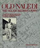 Old Naledi: The Village Becomes a Town: An Outline of the Old Naledi Squatter Upgrading Project, Gaborone, Botswana