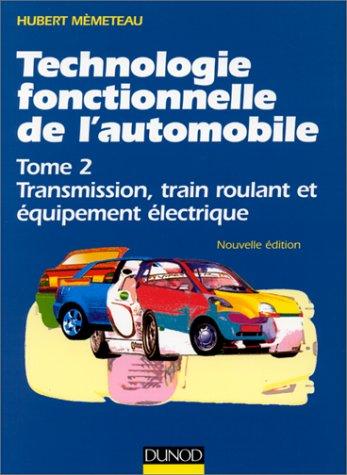 Technologie fonctionnelle de l'automobile : Tome 2, transmission, train roulant et équipement électrique