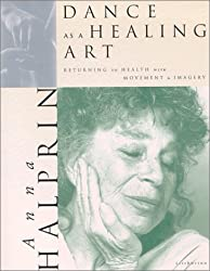 Dance as a Healing Art: Returning to Health with Movement and Imagery by Anna Halprin (2000-03-14)
