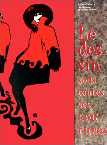 Le dessin sous toutes ses Coutures : Croquis, illustrations, modèles, 1760-1994 : Catalogue Exposition Palais Galliera, 1995
