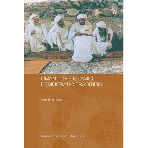 Oman - The Islamic Democratic Tradition (Durham Modern Middle East and Islamic World Series t. 8)