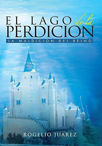 El Lago De La Perdicion: La Maldicion Del Reino por Rogelio Juarez