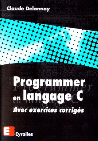 Programmer en langage C par Claude Delannoy