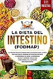 La dieta del Intestino (FODMAP): 111 recetas de FODMAP para un intestino sano....