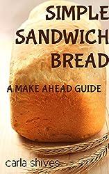 Simple Sandwich Bread: A Make Ahead Guide (English Edition)