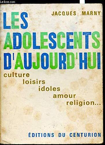 Les Adolescents d' Aujourd' hui. Culture - Loisirs - Idoles - Amour - Religion. par  MARNY Jacques (Broché)