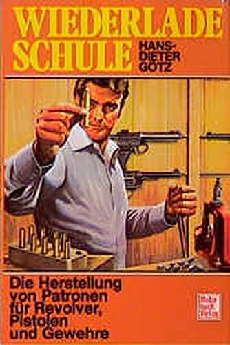 Wiederlade-Schule. Die Herstellung von Patronen für Revolver, Pistolen und Gewehre