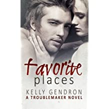 Favorite Places (A TroubleMaker Novel) by Kelly Gendron (2013-12-02)