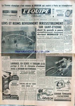 EQUIPE (L') [No 3321] du 10/12/1956 - LA FLAMME OLYMPIQUE S'EST ETEINTE ET MIMOUN EST RENTRE A PARIS - LENS ET REIMS REVIENNENT SUR ST-ETIENNE - MONACO - LE RACING - SEDAN - SOCHAUX ET STRASBOURG - A. BOUVET - MESSINA - BOXE - TARTARI - CHAMPIONNAT DE RUGBY - LOURDES - TOULON - AVIRON BAYONNAIS - COGNAC.