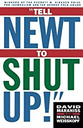 Tell Newt to Shut Up: Prize-Winning Washington Post Journalists Reveal How Reality Gagged the Gingrich Revolution by David Maraniss (1996-05-13)