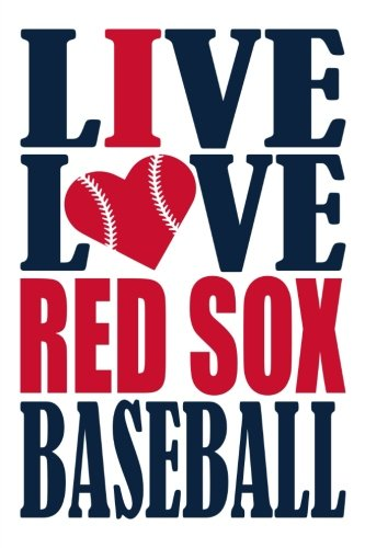 Live Love Red Sox Baseball Journal: A lined notebook for the Boston Red Sox fan, 6x9 inches, 200 pages. Live Love Baseball in blue and I Heart Red Sox in red. (Sports Fan Journals) por WriteDrawDesign
