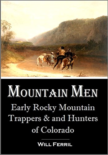 Rocky Mountain Trappers and Hunters of Colorado (1911) (English Edition) (Hugh Glass Mountain Man)