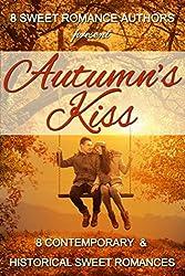 Autumn's Kiss: Eight Contemporary & Historical Sweet Romances (English Edition)