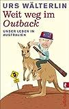Weit weg im Outback: Unser Leben in Australien