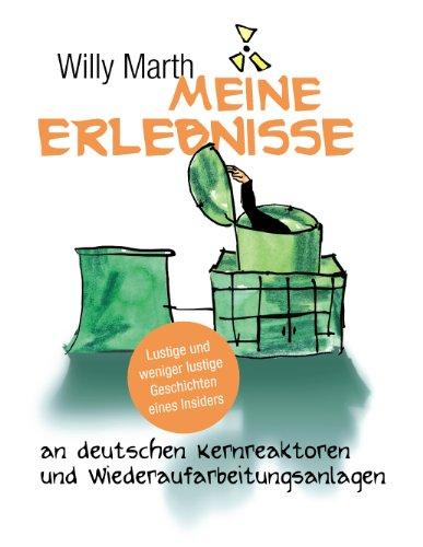 Meine Erlebnisse an deutschen Kernreaktoren und Wiederaufarbeitungsanlagen: Lustige und weniger lustige Geschichten eines Insiders