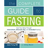 The Complete Guide to Fasting: Heal Your Body Through Intermittent, Alternate-Day, and Extended (English Edition)