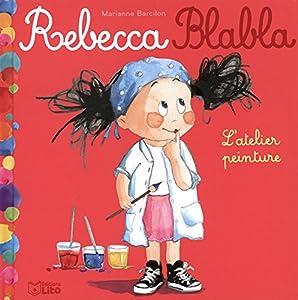 vignette de 'Rebecca Blabla n° 4<br /> atelier peinture (L') (Marianne Barcilon)'