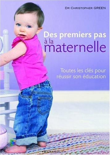 Des premiers pas à la maternelle : Toutes les clés pour réussir son éducation