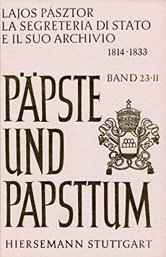La Segreteria di Stato e il suo Archivio (1814-1833): Zweiter Halbband (Päpste und Papsttum)