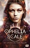 Ophelia Scale - Die Sterne werden fallen (Die Ophelia Scale-Reihe, Band 3) -