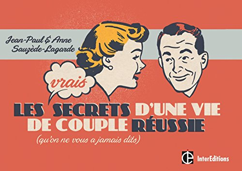 Les Vrais Secrets d'une Vie de Couple Réussie - (qu'on ne vous a jamais dits)