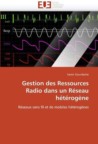 Gestion des Ressources Radio dans un R??seau h??t??rog???ne: R??seaux sans fil et de mobiles h??t??rog???nes by Samir Gourdache (2011-07-29)
