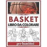 BASKET Libro Da Colorare Per Bambini: Il miglior libro da colorare sulle stelle dei giocatori di basket