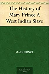 The History of Mary Prince A West Indian Slave (English Edition)
